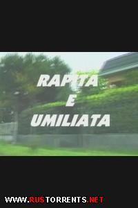 Похищенная и изнасилованная | Rapita E Umiliata