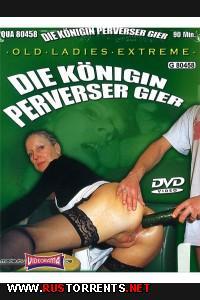 Экстримальные старушки: Королевы Порочных Страстей | Old Ladies Extreme: Die Konigin Perverser Gier