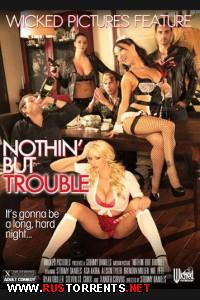 ������, ����� ������������� | Nothin But Trouble