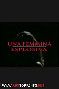 Взрывная женщина | Una Femmina Esplosiva   Selen  Luana Borgia   Patrizia Casati   Eros Cristaldi   Nando Ronchi   Franco Montini
